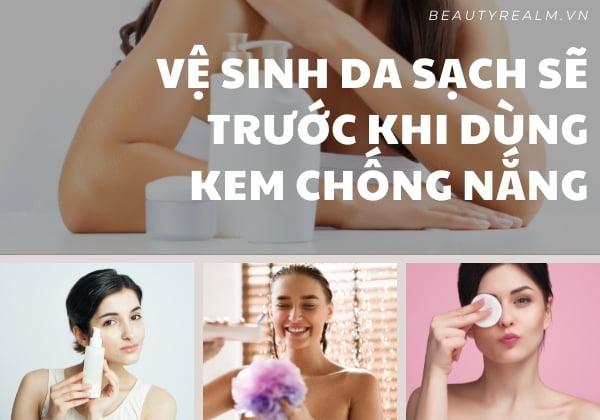 vệ sinh da trước khi dùng kem chống nắng