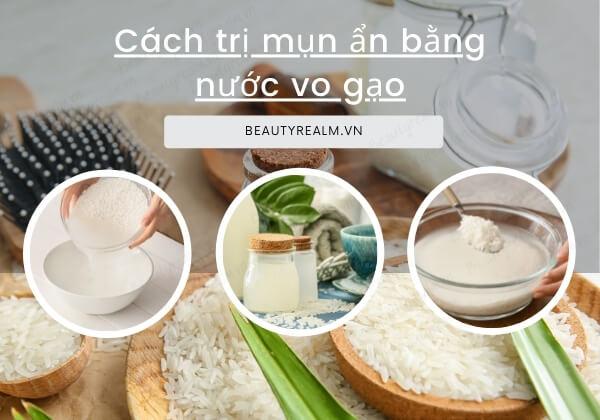 Cách trị mụn ẩn bằng nước vo gạo