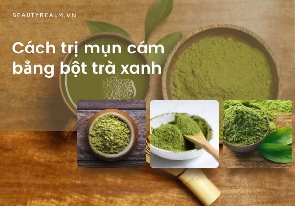 Cách trị mụn cám bằng bột trà xanh