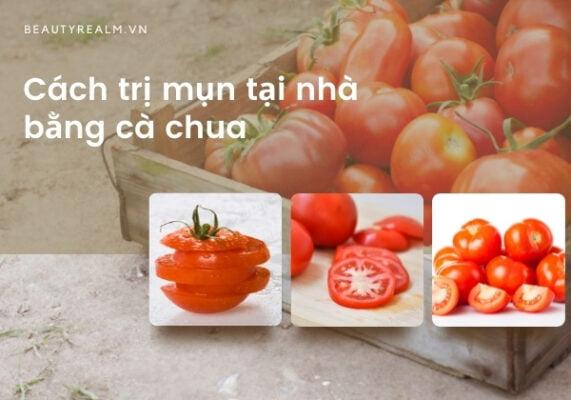 Cách trị mụn tại nhà bằng cà chua