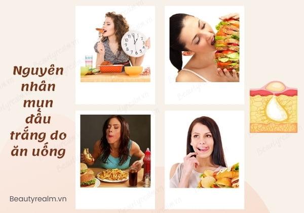 Nguyên nhân gây mụn đầu trắng do ăn uống