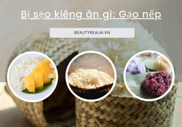 bị sẹo kiêng ăn gì: gạo nếp