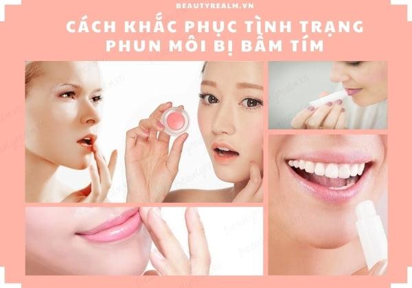 Cách khắc phục tình trạng phun môi bị bầm tím